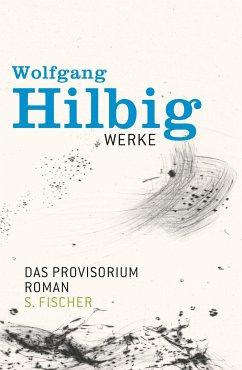 Das Provisorium / Wolfgang Hilbig Werke Bd.6 - Hilbig, Wolfgang
