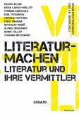 literaturmachen - Literatur und ihre Vermittler