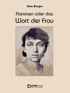 Flammen oder Das Wort der Frau (eBook, ePUB) - Berger, Uwe