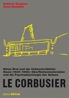 Le Corbusier. Béton Brut und der unbeschreibliche Raum (1940 -1965) - Gargiani, Roberto; Rosellini, Anna