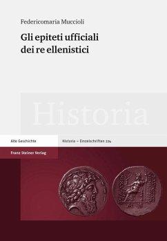 Gli epiteti ufficiali dei re ellenistici (eBook, PDF) - Muccioli, Federicomaria
