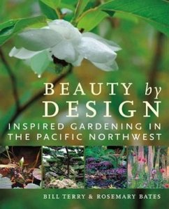 Beauty by Design: Inspired Gardening in the Pacific Northwest - Terry, Bill; Bates, Rosemary