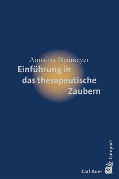 Einführung in das therapeutische Zaubern - Neumeyer, Annalisa