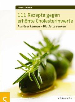 111 Rezepte gegen erhöhte Cholesterinwerte - Carlsson, Sonja
