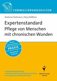 Formulierungshilfen Expertenstandard Pflege von Menschen mit chronischen Wunden - Hellmann, Stefanie;Rößlein, Rosa
