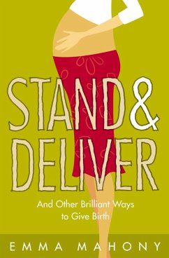 Stand and Deliver!: And other Brilliant Ways to Give Birth (eBook, ePUB) - Mahony, Emma