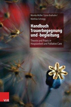 Handbuch Trauerbegegnung und -begleitung (eBook, PDF) - Brathuhn, Sylvia; Müller, Monika; Schnegg, Matthias
