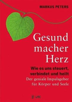 Gesundmacher Herz - Peters, Markus