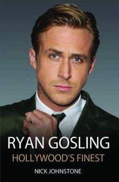 Ryan Gosling: Hollywood's Finest - Johnstone, Nick