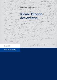 Kleine Theorie des Archivs (eBook, PDF) - Schenk, Dietmar