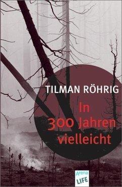 In 300 Jahren vielleicht - Röhrig, Tilman