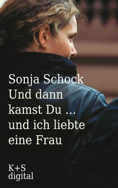 Und dann kamst du ... und ich liebte eine Frau (eBook, ePUB) - Schock, Sonja