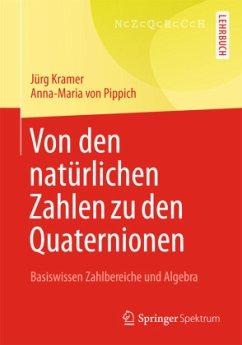 Von den natürlichen Zahlen zu den Quaternionen - Kramer, Jürg; Pippich, Anna-Maria von