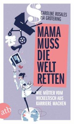 Mama muss die Welt retten - Rosales, Caroline; Grütering, Isa