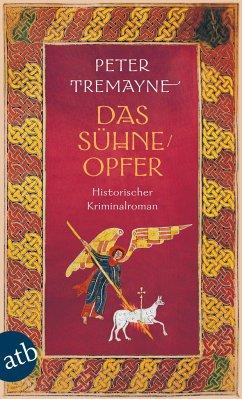 Das Sühneopfer / Ein Fall für Schwester Fidelma Bd.24 - Tremayne, Peter