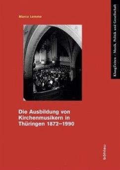 Die Ausbildung von Kirchenmusikern in Thüringen 1872-1990 - Lemme, Marco