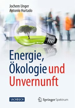 Energie, Ökologie und Unvernunft - Unger, Jochem; Hurtado, Antonio