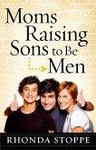 Moms Raising Sons to Be Men (eBook, ePUB)