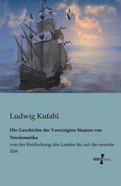 Die Geschichte der Vereinigten Staaten von Nordamerika - Kufahl, Ludwig