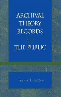 Archival Theory, Records, and the Public (eBook, ePUB) - Livelton, Trevor