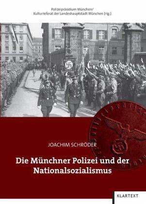 Die Münchner Polizei und der Nationalsozialismus - Schröder, Joachim