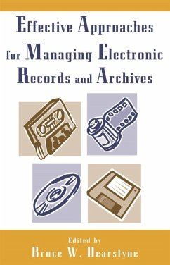 Effective Approaches for Managing Electronic Records and Archives (eBook, ePUB) - Dearstyne, Bruce W.