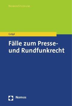 Fälle zum Presse- und Rundfunkrecht - Gröpl, Christoph