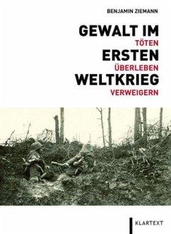 Gewalt im Ersten Weltkrieg - Ziemann, Benjamin