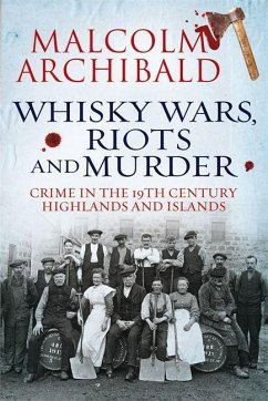 Whisky Wars, Riots and Murder - Crime in the 19...