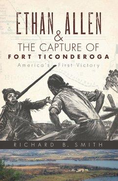 Ethan Allen & the Capture of Fort Ticonderoga (eBook, ePUB) - Smith, Richard B.