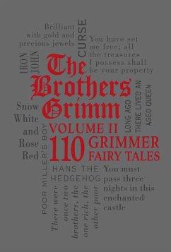 The Brothers Grimm Volume II: 110 Grimmer Fairy Tales (eBook, ePUB) - Grimm, Jacob; Grimm, Wilhelm
