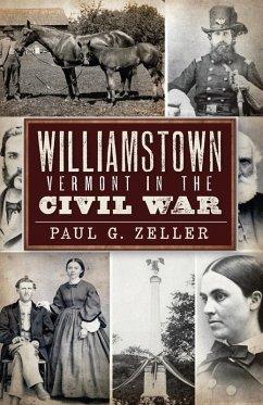 Williamstown, Vermont, in the Civil War (eBook, ePUB) - Zeller, Paul G.