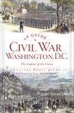 A Guide to Civil War Washington, D.C. (eBook, ePUB)