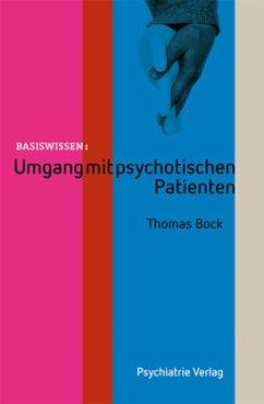 Umgang mit psychotischen Patienten - Bock, Thomas