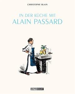 In der Küche mit Alain Passard - Blain, Christophe