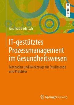 IT-gestütztes Prozessmanagement im Gesundheitswesen - Gadatsch, Andreas