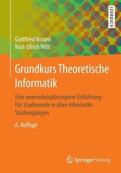 Grundkurs Theoretische Informatik - Vossen, Gottfried; Witt, Kurt-Ulrich