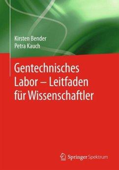 Gentechnisches Labor - Leitfaden für Wissenschaftler - Bender, Kirsten; Kauch, Petra