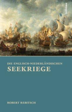 Die Englisch-Niederländischen Seekriege - Rebitsch, Robert