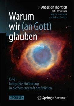 Warum wir (an Gott) glauben - Thomson, J. Anderson