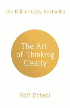 The Art of Thinking Clearly - Dobelli, Rolf