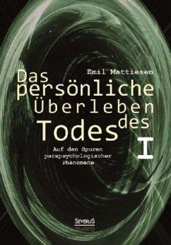 Das persönliche Überleben des Todes, Bd. 1 - Mattiesen, Emil