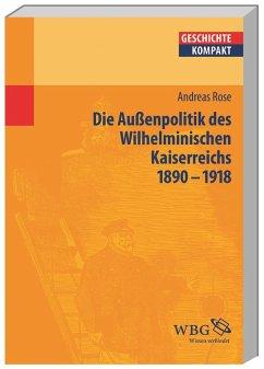 Deutsche Außenpolitik im Wilhelminischen Kaiserreich 1890-1918 - Rose, Andreas