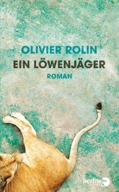 Ein Löwenjäger - Rolin, Olivier