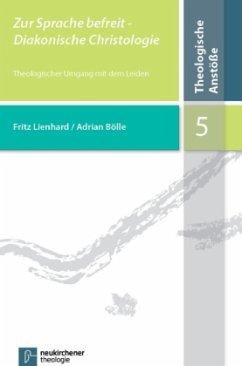 Zur Sprache befreit - Diakonische Christologie - Lienhard, Fritz; Bölle, Adrian