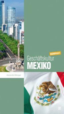 Geschäftskultur Mexiko kompakt - Metzger, Alexandra