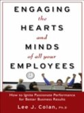 Engaging the Hearts and Minds of All Your Employees: How to Ignite Passionate Performance for Better Business Results (eBook, ePUB)