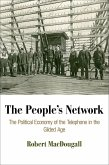 The People's Network: The Political Economy of the Telephone in the Gilded Age