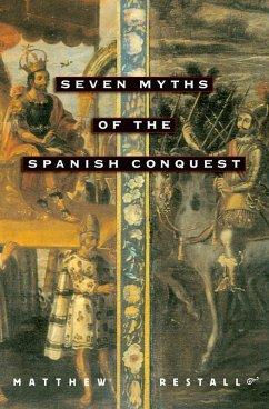 Seven Myths of the Spanish Conquest (eBook, ePUB) - Restall, Matthew