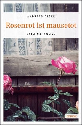 rosenrot ist mausetot von andreas giger taschenbuch. Black Bedroom Furniture Sets. Home Design Ideas